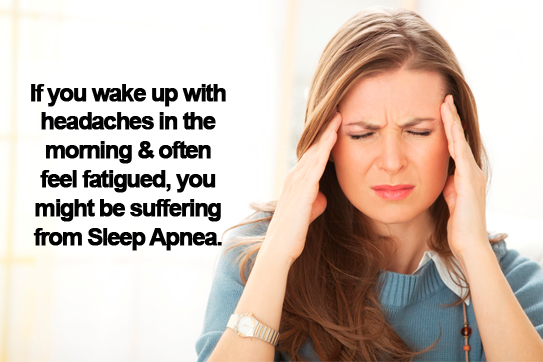 If you wake up with headaches in the morning and often feel fatigued, you might be suffering from sleep apnea.